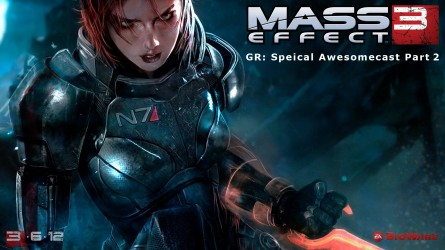 GR: Mass Effect 3 Special Part 2